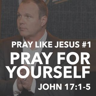 Pray Like Jesus #1 - Pray For Yourself