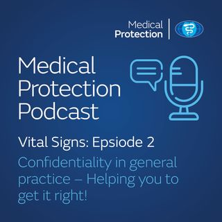 Vital Signs episode 2: Confidentiality in general practice – helping you to get it right!