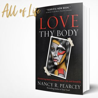 Love Thy Body - Interview with Professor Nancy Pearcey