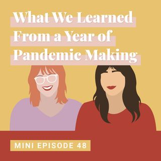 What We've Learned From a Year of Pandemic Making