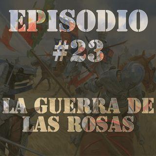Episodio #23 - La Guerra de las Rosas