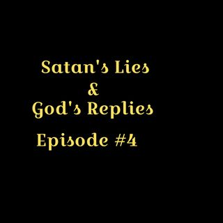 SATAN's LIES and GOD REPLIES Part #4