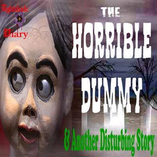 The Horrible Dummy and Another Disturbing Story | Podcast