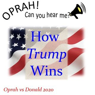 Oprah - Can You Hear Me - 46 - How Trump Wins