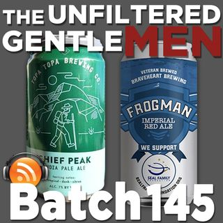 Batch145: Topa Topa Brewing's Chief Peak IPA & Braveheart Brewing's Frogman Imperial Red