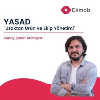 Sunay Şener & YASAD - Uzaktan Ürün ve Ekip Yönetimi