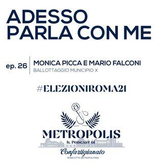 Ep.26  - Adesso Parla Con Me - Monica Picca e Mario Falconi Ballottaggio municipio X