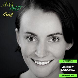 Professional Veggie Slayer-Audrey Sanchez Of Balanced.org Ep. 8