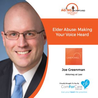 8/28/19: Attorney Joe Greenman of Lane Powell | Elder Abuse: Making Your Voice Heard | Aging in Portland with Mark Turnbull