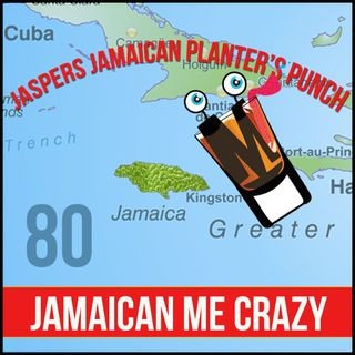 Episode 80: Jamaican Me Crazy – Jasper's Jamaican Planter's Punch