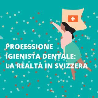 [Vita da ID] Professione Igienista Dentale: la realtà in Svizzera - Dott.ssa Lucia Pezzella
