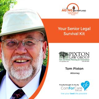 4/8/20: Attorney Tom Pixton of Pixton Law Group | Your Senior Legal Survival Kit | Aging in Portland with Mark Turnbull