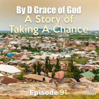 Episode 91: By D Grace of God - A Story of Taking A Chance