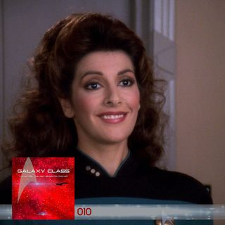 GC: 010: Deanna Troi: Part 1