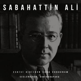 Sabahattin Ali- Eskisi Gibi/Ben Sana Vurgunum