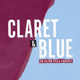 Claret & Blue - An Aston Villa Podcast