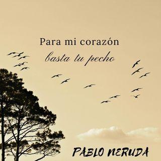 Para mi corazón basta tu pecho | Pablo Neruda