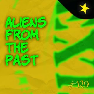 Aliens from the past (#129)