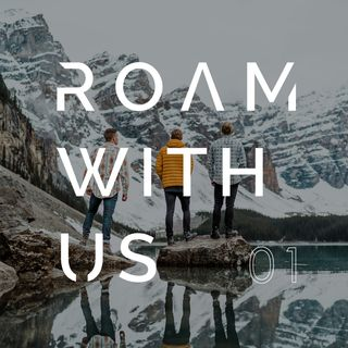 Roam With Us Episode 1
