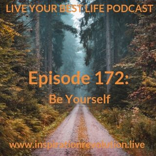 Ep 172 - Be Yourself