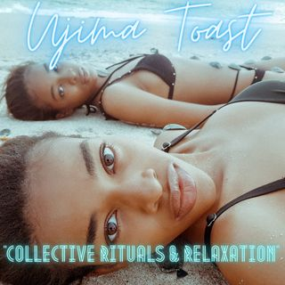 Ujima Toast - Collective Rituals & Relaxation