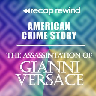 American Crime Story: The Assassination of Gianni Versace || Episode 09 - Recap Rewind