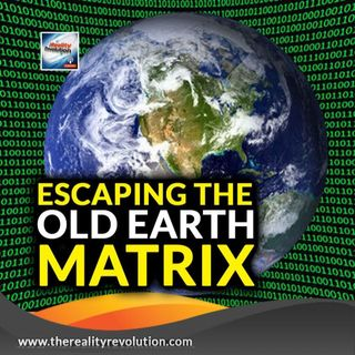 Escaping The Old Earth Matrix
