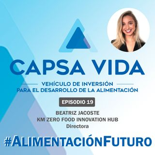 EPISODIO 19. Beatriz Jacoste, Directora de KM ZERO FOOD INNOVATION HUB