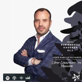 013 - Cómo Construir  tu Mensaje con José Carlos Álvarez