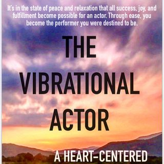THE VIBRATIONAL ACTOR: Putting Faith In Yourself, Means Putting Faith In Your Acting Career