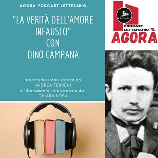 """Dino Campana e """"la verità dell'amore infausto"""""""