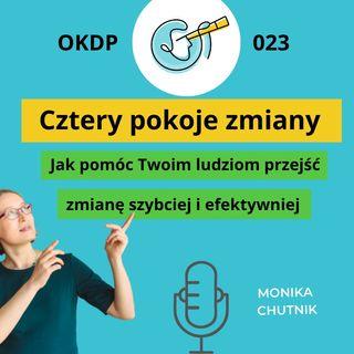 OKDP 023 Cztery pokoje zmiany. Jak pomóc Twoim ludziom przejść zmianę szybciej i efektywniej