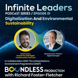 EP1 Infinite Leaders: David Jensen, Head of the UNEP Digital Transformation Task Force: Digitalization and environmental sustainability