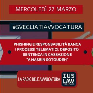 "PHISHING E RESPONSABILITÀ BANCA – I PROCESSI TELEMATICI: DEPOSITO SENTENZA IN CASSAZIONE – ""A NASRIN SOTOUDEH"" – #SvegliatiAvvocatura"