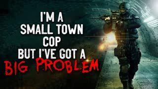 """""""I'm a small town cop, but I've got a big problem"""" Creepypasta"""