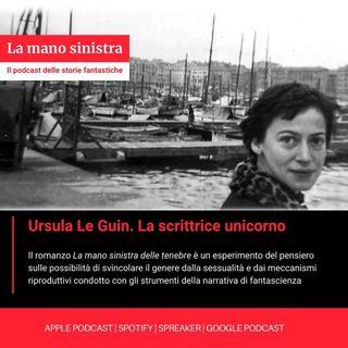 Ursula Le Guin. La scrittrice unicorno