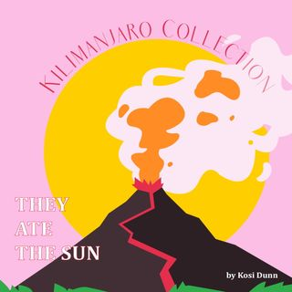 "Kilamanjaro Collection: ""They Ate the Sun"" by Kosi Dunn"