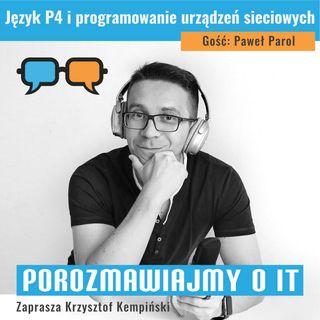 Język P4 i programowanie urządzeń sieciowych. Gość: Paweł Parol - POIT 119