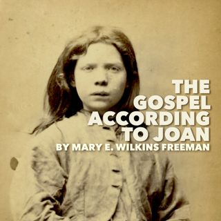 The Gospel According to Joan by Mary E. Wilkins Freeman