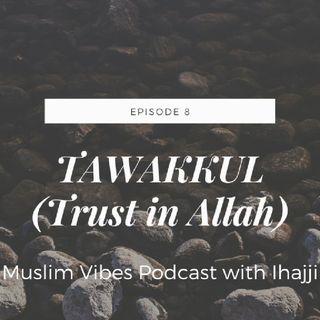 Episode 8: Tawakkul(Putting Your Trust In Allah) MVP With Ihajji