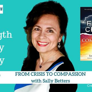 1601 My Strength Is My Story with Sally Betters, From Crisis to Compassion