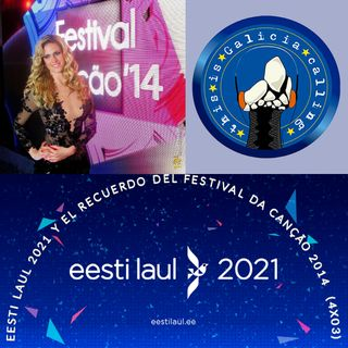 T.I.G.C. Eesti Laul 2021 y el recuerdo del Festival da Canção 2014 (4x03)
