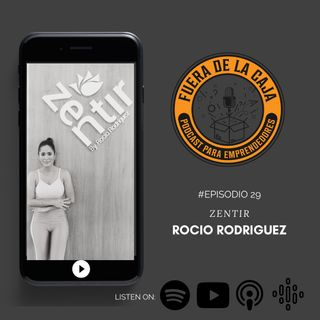 ZENTIR | Rocio Rodriguez | Episodio #29