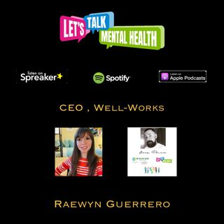 Let's Talk Mental Health Podcast : C.E.O Well Works , Functional Medicine Coach : Raewyn Guerrero