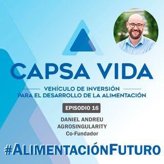 EPISODIO 16. Daniel Andreu, Cofundador de AGROSINGULARITY