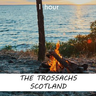 The Trossachs, Scotland | 1 hour CAMPFIRE Sound Podcast | White Noise | ASMR sounds for deep Sleep | Relax | Meditation | Colicky