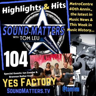 104: Highlights & Hits (Yes Factory & MetroCentre's 40th)