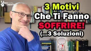 3 Motivi che ti fanno soffrire (...e 3 Soluzioni)