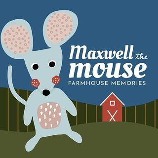 Maxwell the Mouse: Farmhouse Memories