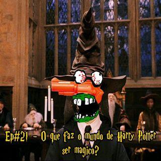 Episódio #21 - O que faz o Mundo de Harry Potter ser mágico?